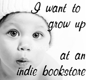 I want to grow up in an indie bookstore!